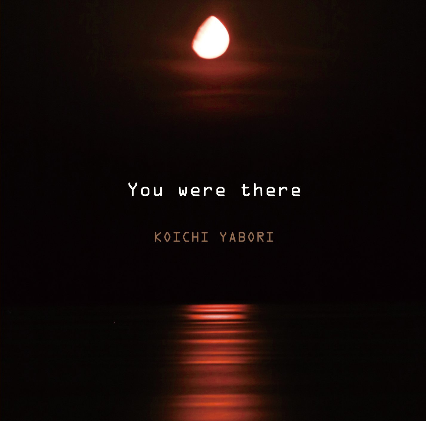Koichi Yabori/You were there